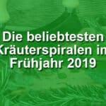 Die beliebtesten Kräuterspiralen im Frühjahr 2019